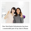 New York Smile Orthodontics has been a memorable part of my time in Busan